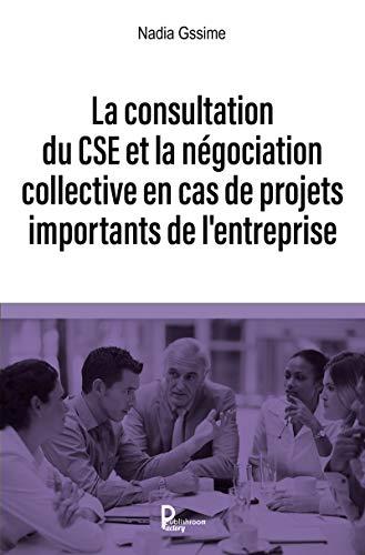 La consultation du CSE et la négociation collective en cas de projets importants de l'entreprise: Guide pratique