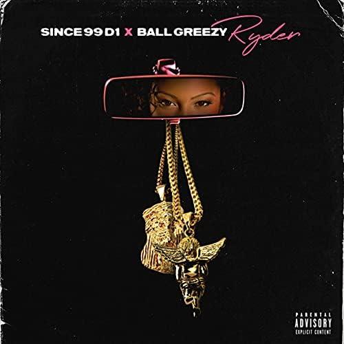 Since99 feat. Ball Greezy & D1
