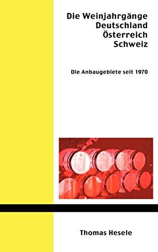 Die Weinjahrgänge Deutschland, Österreich, Schweiz: Die Anbaugebiete seit 1970