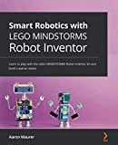 Smart Robotics with LEGO MINDSTORMS Robot Inventor: Learn to play with the LEGO MINDSTORMS Robot...