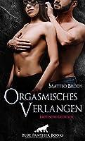 Orgasmisches Verlangen | Erotische Gedichte: »Die Lust zischt durch die Nervenbahnen, der beste Sex laesst sich nicht planen.«