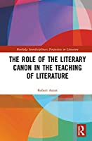 The Role of the Literary Canon in the Teaching of Literature (Routledge Interdisciplinary Perspectives on Literature)