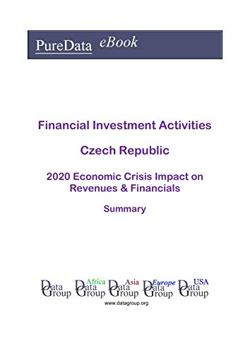 Financial Investment Activities Czech Republic Summary: 2020 Economic Crisis Impact on Revenues & Financials (English Edition)