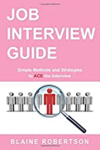 Job Interview Guide: Simple Methods and Strategies to Ace the Interview                                              best Job Interview Books