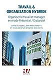 TRAVAIL & ORGANISATION HYBRIDE - ORGANISER LE TRAVAIL ET MANAGER EN MODE PRESENTIEL/DISTANCIEL