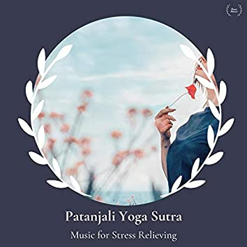 Patanjali Yoga Sutra - Music For Stress Relieving
