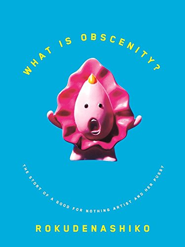 Image of What is Obscenity?: The Story of a Good For Nothing Artist and her Pussy