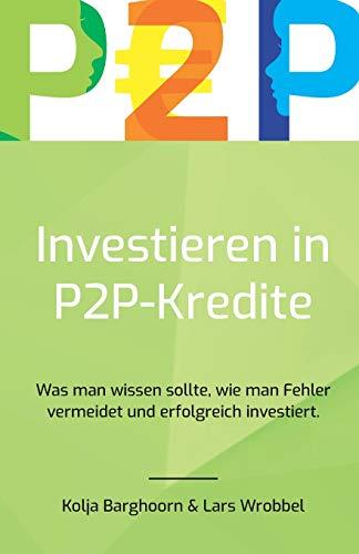 Investieren in P2P Kredite: Was man wissen sollte, wie man Fehler vermeidet und erfolgreich...