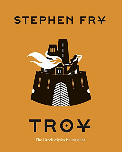 Troy: The Greek Myths Reimagined (Stephen Fry's Greek Myths Book 3)