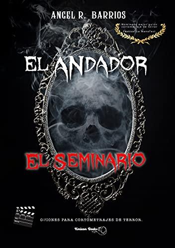 EL ANDADOR / EL SEMINARIO: Guiones para cortometrajes. Cine de terror.