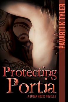 Protecting Portia (Sugar House Series Book 2) by [Pavarti K. Tyler, Lane Diamond, Melissa Sawatsky]
