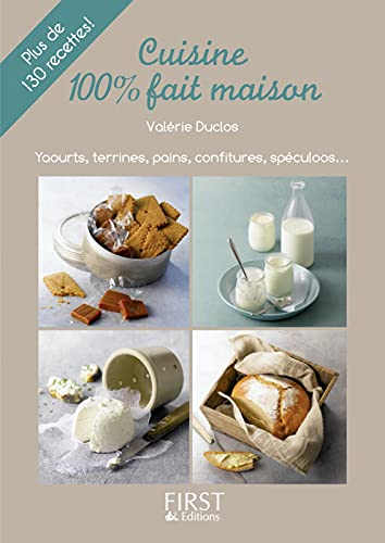 CUISINE 100% FAIT MAISON. Plus de 130 recettes. Yaourts, Terrines, pains, confitures, Spéculoos....
