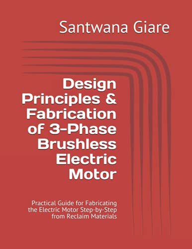 Design Principles & Fabrication of 3-Phase Brushless Electric Motor: Practical Guide for Fabricating the Electric Motor Step-by-Step from Reclaim Materials