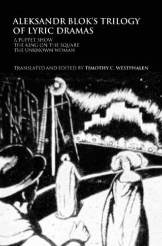 Westphalen, T: Aleksandr Blok's Trilogy of Lyric Dramas: A Puppet Show, the King on the Square and the Unknown Woman (Routledge Harwood Russian Theatre Archive)