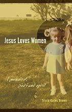 Jesus Loves Women: A Memoir of Body and Spirit