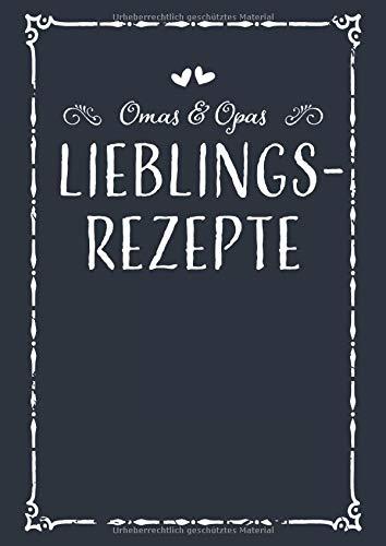 Omas & Opas Lieblingsrezepte: A4 Rezeptbuch zum Selberschreiben mit Inhaltsverzeichnis, Personalisiertes Kochbuch für Paare zum Eintragen von 100 ... Partner zum Geburtstag zu Weihnachten