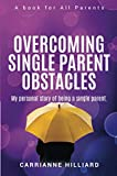 Overcoming Single Parent Obstacles: My Personal Story of being a Single Parent.