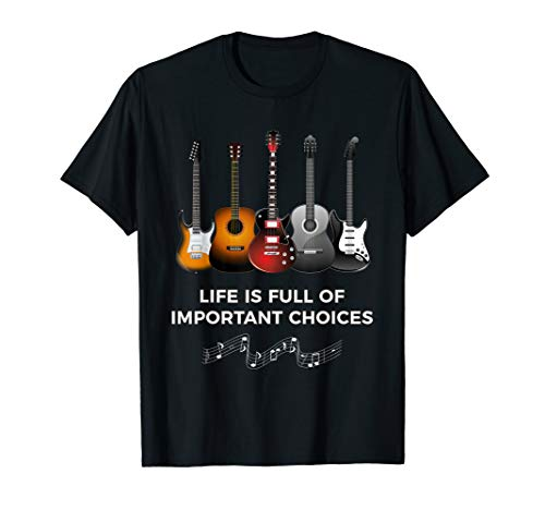 Life is Full of Important Choices Funny Guitar T-Shirt