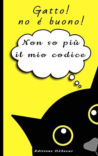 Gatto ! no é buono ! Non so più il moi codice: Il mio libro di codici segreti alfabetici e numerici per mantenere login e password in un unico libro. ... conto bancario... 13x21cm, coperta da gatto