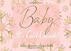 Baby It's Cold Outside Baby Shower Guest Book: Pink Rose and Gold Snowflake Winter Wonderland Sign in Book Welcome Baby Girl, Advice for Parents, With Address and Gift Log.