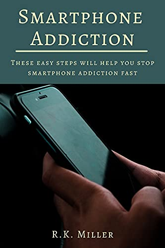 Smartphone Addiction: These Easy Steps Will Help You Stop Smartphone Addiction Fast (English Edition)