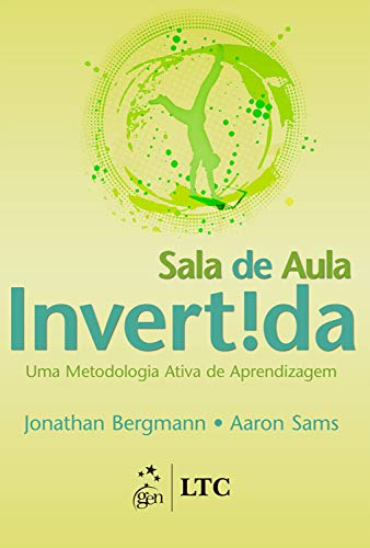 Sala de Aula Invertida: Uma Metodologia Ativa de Aprendizagem