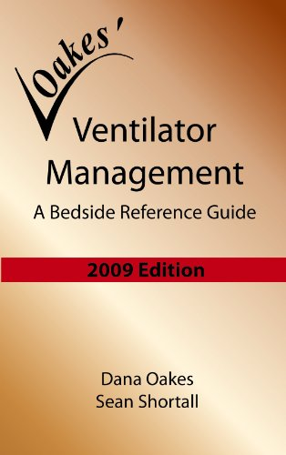 Oakes' Ventilator Management 2009: A Bedside Reference Guide