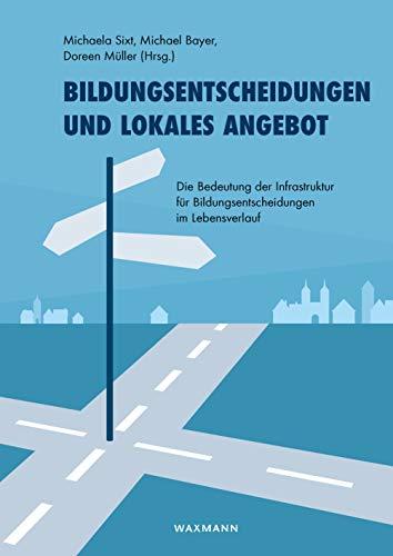 Bildungsentscheidungen und lokales Angebot: Die Bedeutung der Infrastruktur für Bildungsentscheidungen im Lebensverlauf