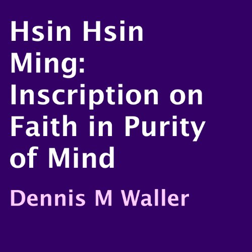 Hsin Hsin Ming     Inscription on Faith in Purity of Mind              By:                                                                                                                                 Dennis M. Waller                               Narrated by:                                                                                                                                 Matthew Deane                      Length: 1 hr and 2 mins     9 ratings     Overall 4.9