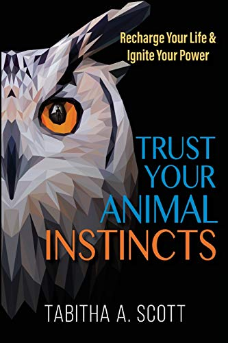 Trust Your Animal Instincts: Recharge Your Life & Ignite Your Power