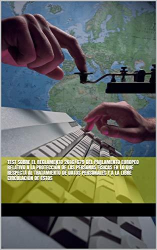 Test sobre el Reglamento 2016/679 del Parlamento Europeo relativo a la protección de las personas físicas en lo que respecta al tratamiento de datos personales y a la libre circulación de estos