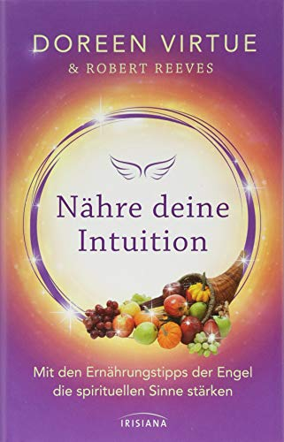 Nähre deine Intuition: Mit den Ernährungstipps der Engel die spirituellen Sinne stärken