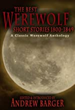 The Best Werewolf Short Stories 1800-1849: A Classic Werewolf Anthology (Best Short Stories 1800-1849 Book 1)