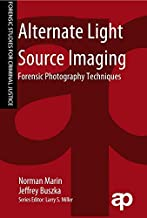 Alternate Light Source Imaging: Forensic Photography Techniques (Forensic Studies for Criminal Justice)