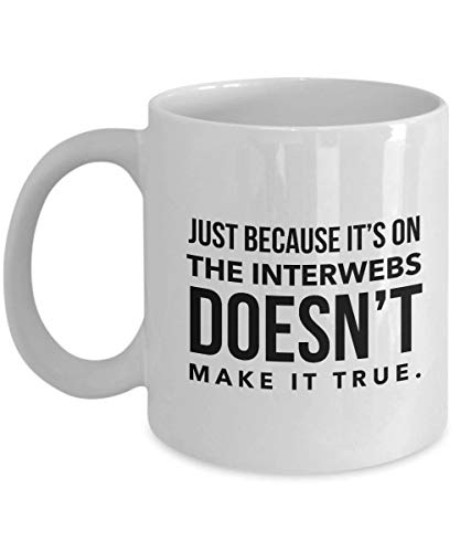 Just Because its on The interwebs Doesnt Make it True Lustige Kaffeetasse sarkastisches Geschenk für Social-Media-Fans, Facebook, Nachrichten, Instagram