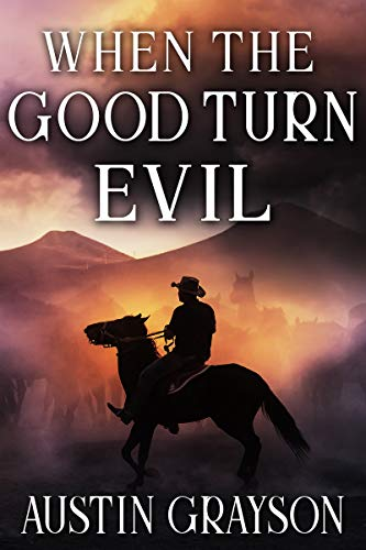 When the Good Turn Evil: A Historical Western Adventure Book by [Austin Grayson]