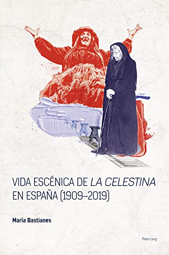 Vida escénica de «La Celestina» en España (19092019) (Spanish Golden Age Studies nº 3) (Spanish Edition)