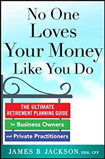 No One Loves Your Money Like You Do: The Ultimate Retirement Planning Guide for Business Owners and Private Practitioners