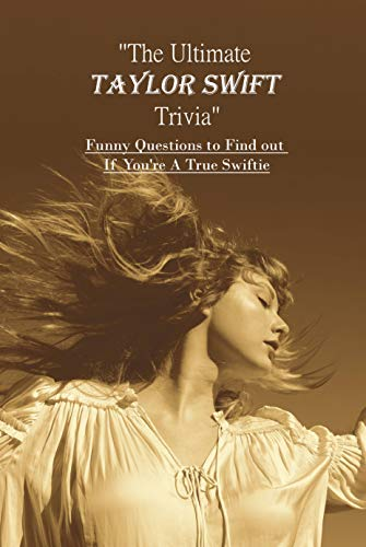The Ultimate Taylor Swift Trivia: Funny Questions to Find out If You're A True Swiftie: Unofficial Taylor Swift Trivia Quiz Book (English Edition)