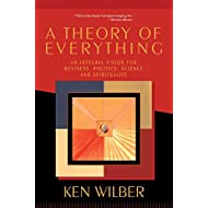 A Theory of Everything: An Integral Vision for Business, Politics, Science and Spirituality