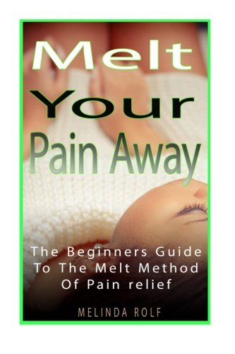 MELT Your Pain Away: The Beginner's Guide to the MELT Method of Pain Relief (The Home Life Series, Band 10)