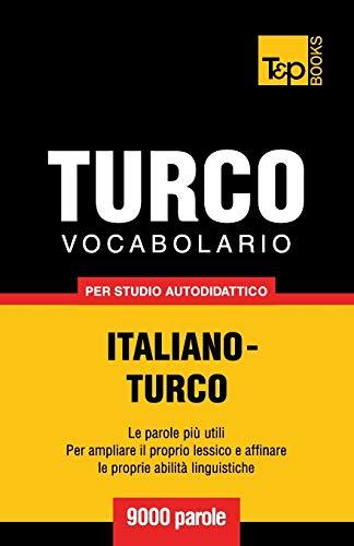 Vocabolario Italiano-Turco per studio autodidattico - 9000 parole