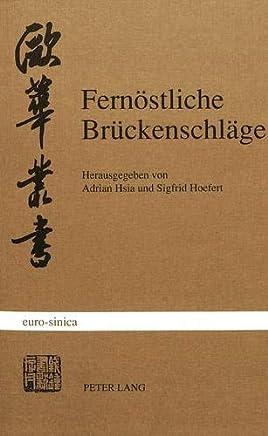 Fernöstliche Brückenschläge: Zu Deutsch-Chinesischen Literaturbeziehungen im 20. Jahrhundert