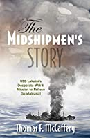 The Midshipmen's Story: USS Lakatoi's Desperate WW II Mission to Relieve Guadalcanal