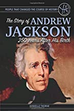 People that Changed the Course of History The Story of Andrew Jackson 250 Years After His Birth