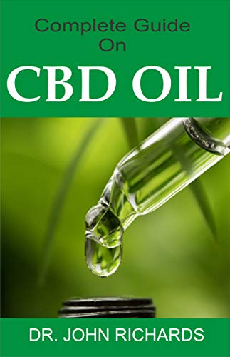 Complete Guide On CBD OIL: All you need to know about CBD OIL usage to manage Pain, Improve Your Mood, Boost Your Brain, Fight Inflammation, prevent premature ... Strengthen Your Heart. (English Edition)
