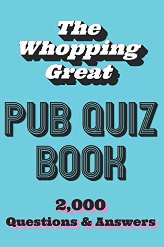 The Whopping Great Pub Quiz Book: 2,000 Questions & Answers: 2,000 Questions and Answers