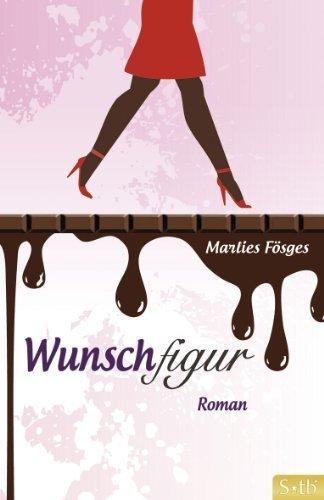 Wunschfigur: Ein Roman zum Abnehmen von Marlies Fösges (2012) Taschenbuch