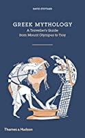 Greek Mythology: A Traveler's Guide from Mount Olympus to Troy