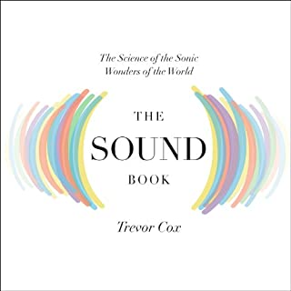 The Sound Book     The Science of the Sonic Wonders of the World              By:                                                                                                                                 Trevor Cox                               Narrated by:                                                                                                                                 Jonathan Cowley                      Length: 8 hrs and 41 mins     20 ratings     Overall 3.6